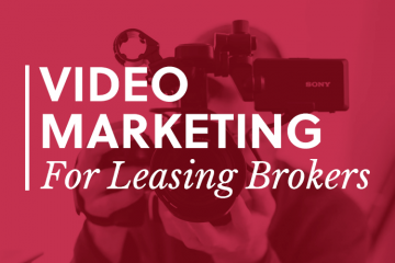 3 Reasons Why Leasing Brokers Should Start Using Video
